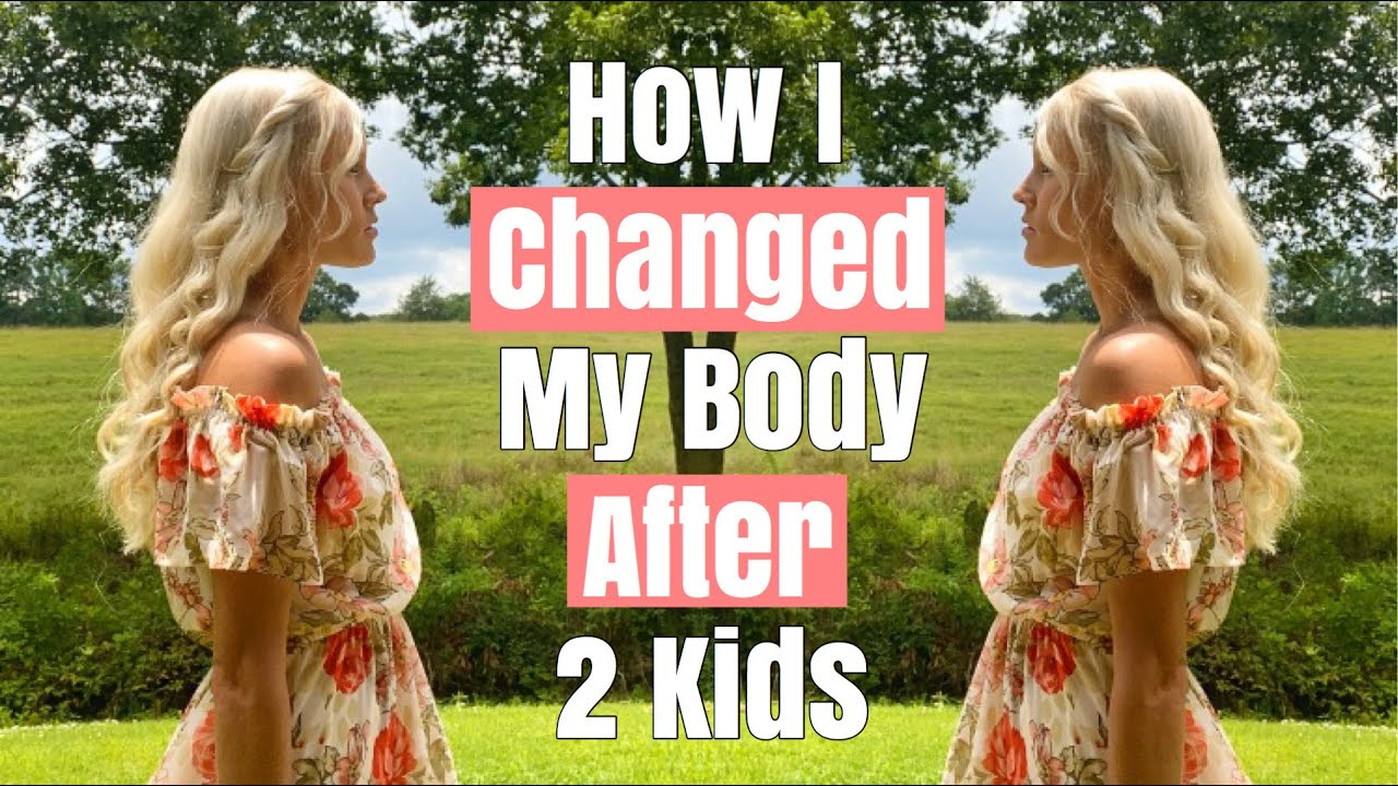 How I Changed My Body After Having 2 Kids