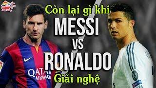 Còn gì khi Ronaldo Messi giải nghệ | Bóng đá | Ẩm thực & Cuộc sống