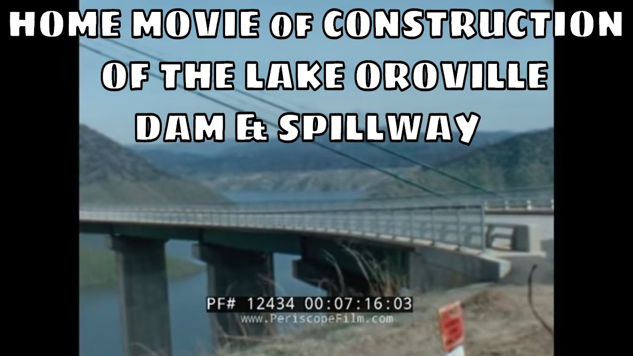 HOME MOVIE of CONSTRUCTION OF THE LAKE OROVILLE DAM & SPILLWAY 12434