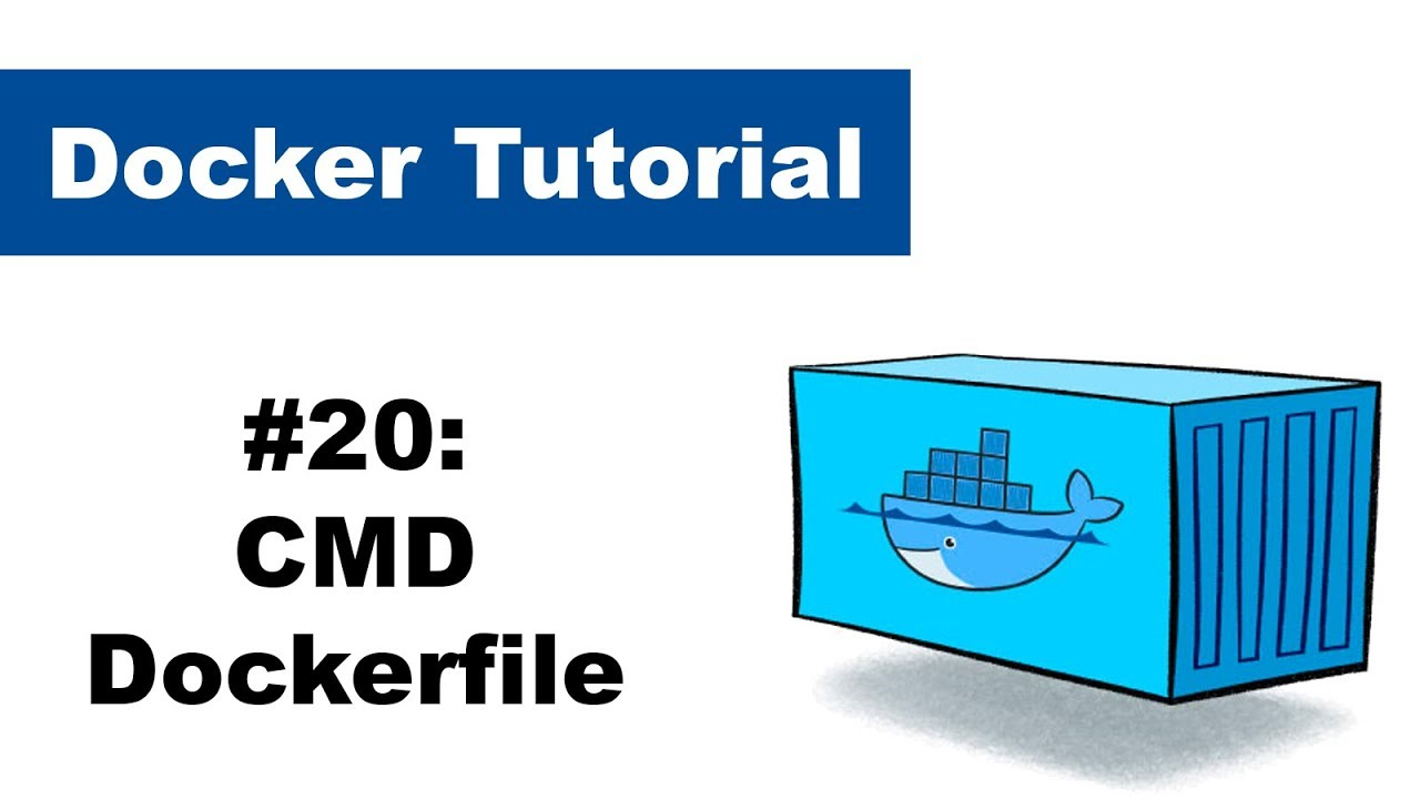 Docker Tutorial 20 CMD   Dockerfile