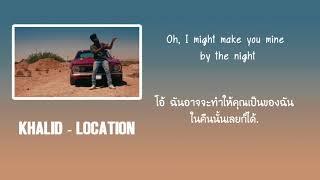 Khalid - Location [แปลไทย]