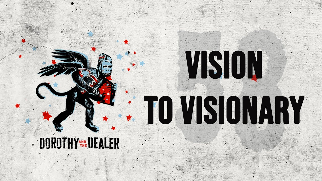 Download Vision to Visionary - Dorothy and the Dealer - Episode 58