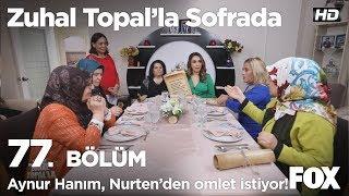 Aynur Hanım, Nurten'den omlet istiyor! Zuhal Topal'la Sofrada 77. Bölüm