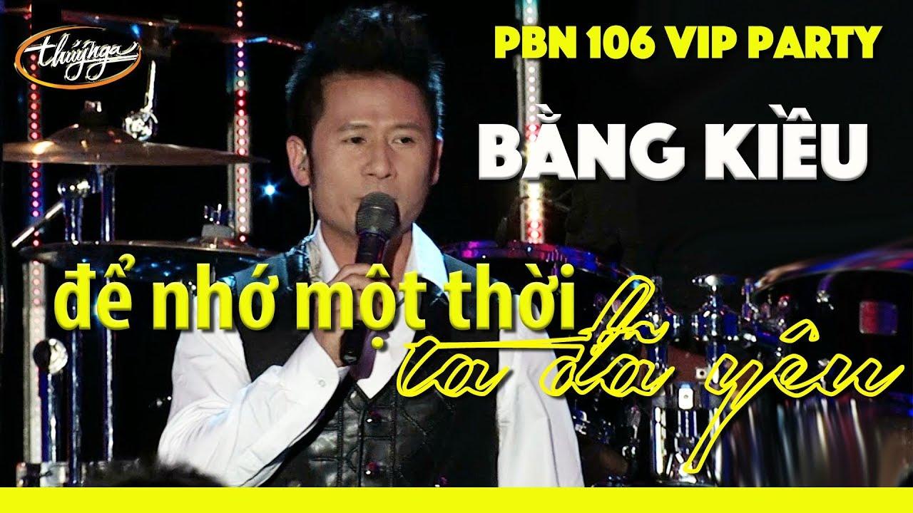 Bằng Kiều – Để Nhớ Một Thời Ta Đã Yêu (Thái Thịnh) PBN 106 VIP Party