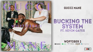 Gucci Mane - Bucking The System Ft. Kevin Gates (Woptober 2)