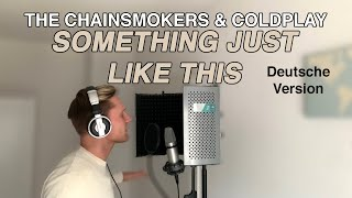 The Chainsmokers & Coldplay - Something Just Like This (Auf Deutsch)