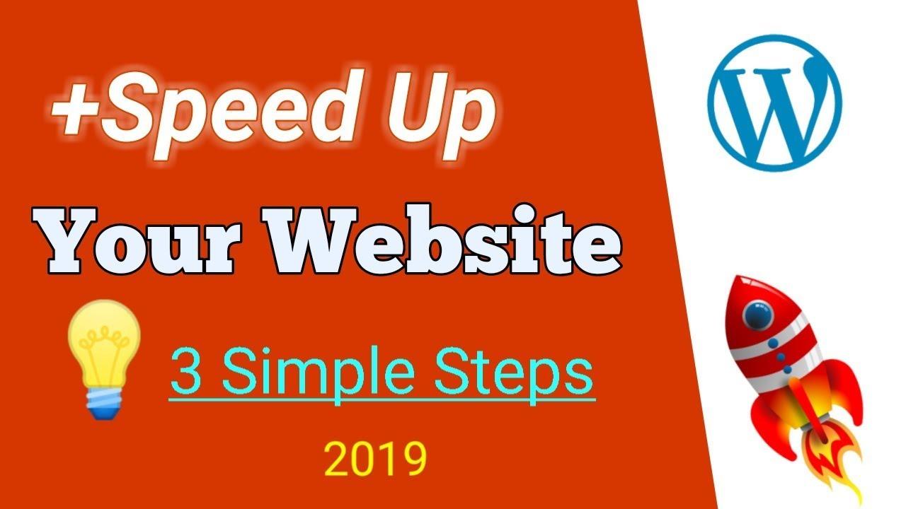 3 Steps to Speed Up Your WordPress Website in 2019 - WordPre