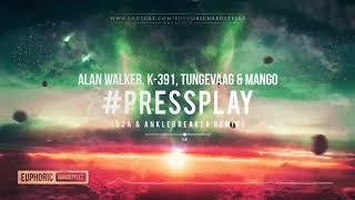 Alan Walker, K 391, Tungevaag & Mango - #PRESSPLAY (B2A & Anklebreaker Remix) [HQ Preview]