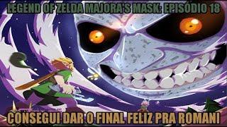 "Legend Of Zelda Majora's Mask PT 18 (""Consegui dar o final feliz pra Romani"")"