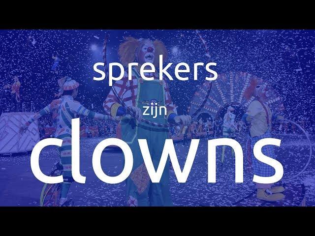 Sprekers zijn clowns