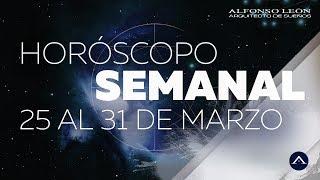 HOROSCOPO SEMANAL | 25 AL 31 DE MARZO | ALFONSO LEÓN ARQUITECTO DE SUEÑOS