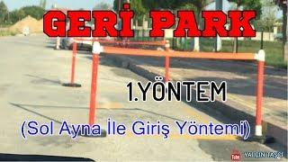 GERİ PARK-1.YÖNTEM(SOL AYNA İLE GİRİŞ YÖNTEMİ)