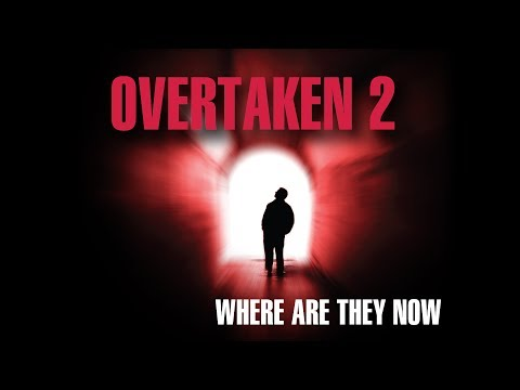 Overtaken 2 - Where Are They Now