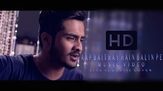 Aap Baithay Hain Balin Pe | Mair Hassan | OST Dhaani | Cover Music Video