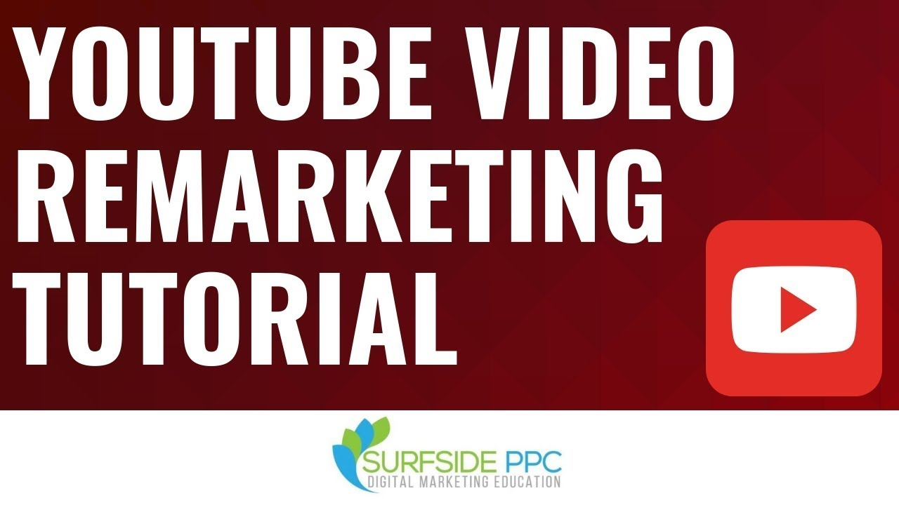 YouTube Video Remarketing Tutorial – How to Build YouTube Remarketing Lists and Create Campaigns