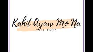 Kahit Ayaw Mo Na Lyrics   This Band KAHIT AYAW MO NA OST