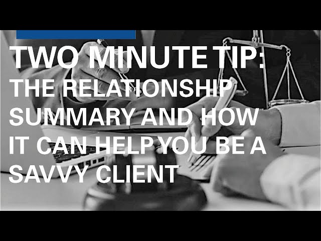The Relationship Summary and How it Can Help you be a Savvy Client