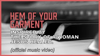 Hem of Your Garment - lyrics based on the healing of the woman with the issue of blood