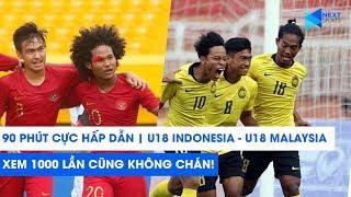90 PHÚT ĐỈNH CAO | U18 INDONESIA – U18 MALAYSIA | Xem 1000 lần cũng không chán! | NEXT SPORTS