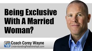 Being Exclusive With A Married Woman?
