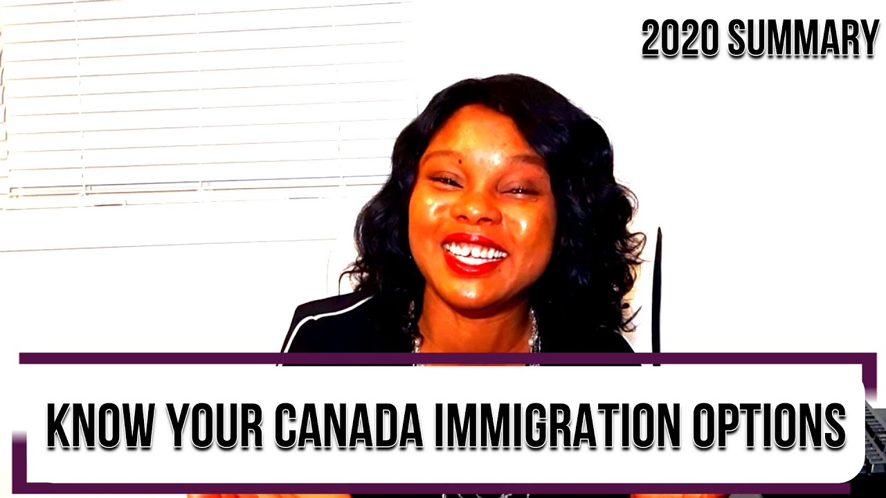 Know your Canada immigration options - 2020 Summary