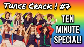 [Twice on Crack! #7] 10 minute special!