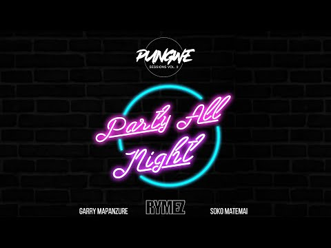 Pungwe Sessions - Party All Night Feat. Rymez, Garry Mapanzure & Soko Matemai (Official Audio)