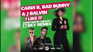 Cardi B, Bad Bunny & J Balvin - I Like It (Dj Konstantin Ozeroff & Dj Sky Remix)
