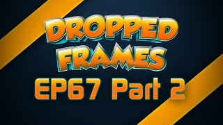 Dropped Frames - Week 67 - Politics on Twitch and News