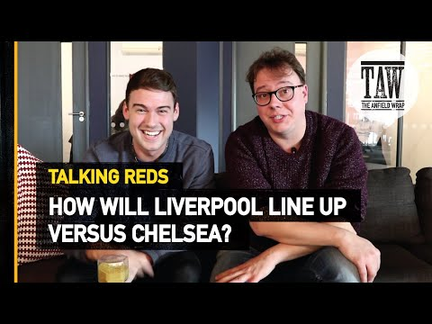 How Will Liverpool Line Up Against Chelsea? | Talking Reds