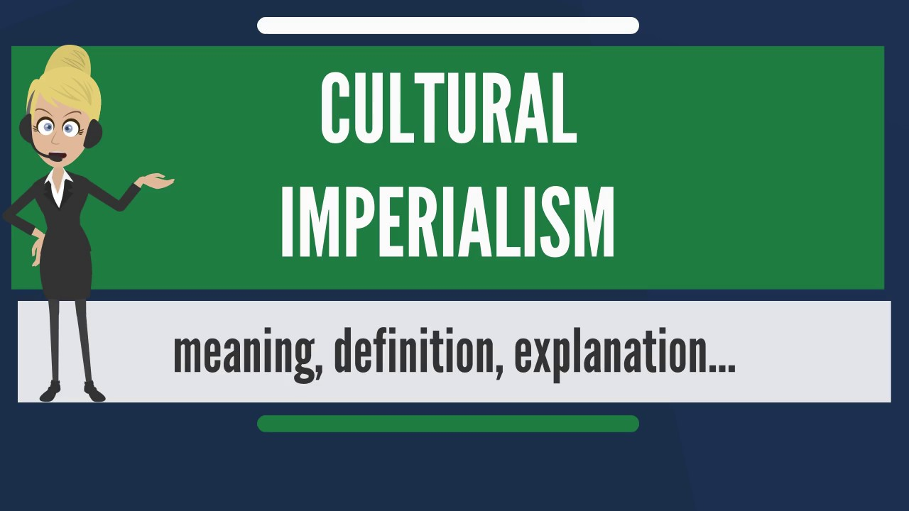 What Is Cultural Imperialism What Does Cultural Imperialism Mean