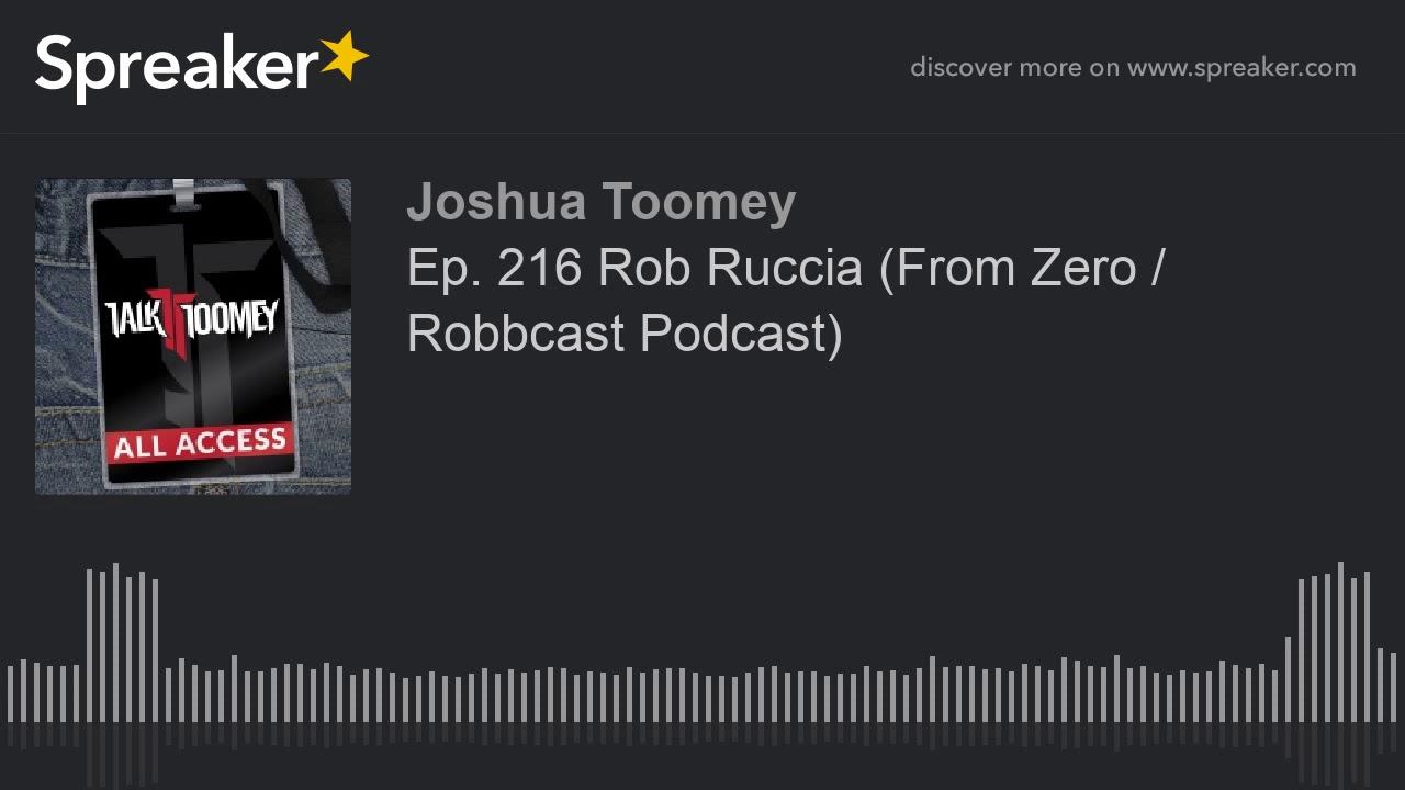 Ep  216 Rob Ruccia  From Zero   Robbcast Podcast
