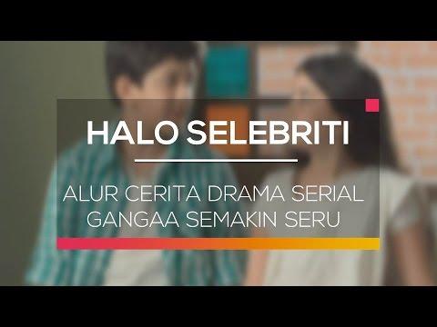 Alur Cerita Drama Serial Gangaa Semakin Seru - Halo Selebriti 09/02/16