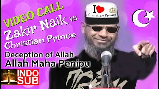 Video Call Zakir Naik vs Christian Prince -Deception of ALLAH Maha Penipu | Indonesian Subtitle