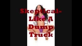 Skeptical-Like A Dump Truck (Lafayette Bounce)