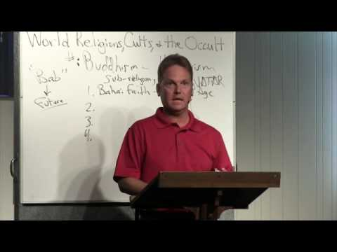 World Religions, Cults & The Occult - Buddhism - Part 1