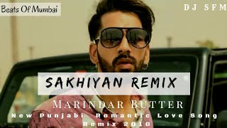 Sakhiyan Remix | DJ Saurabh From Mumbai (SFM) | Manindar Butter | Babbu | New Punjabi Love Song 2018