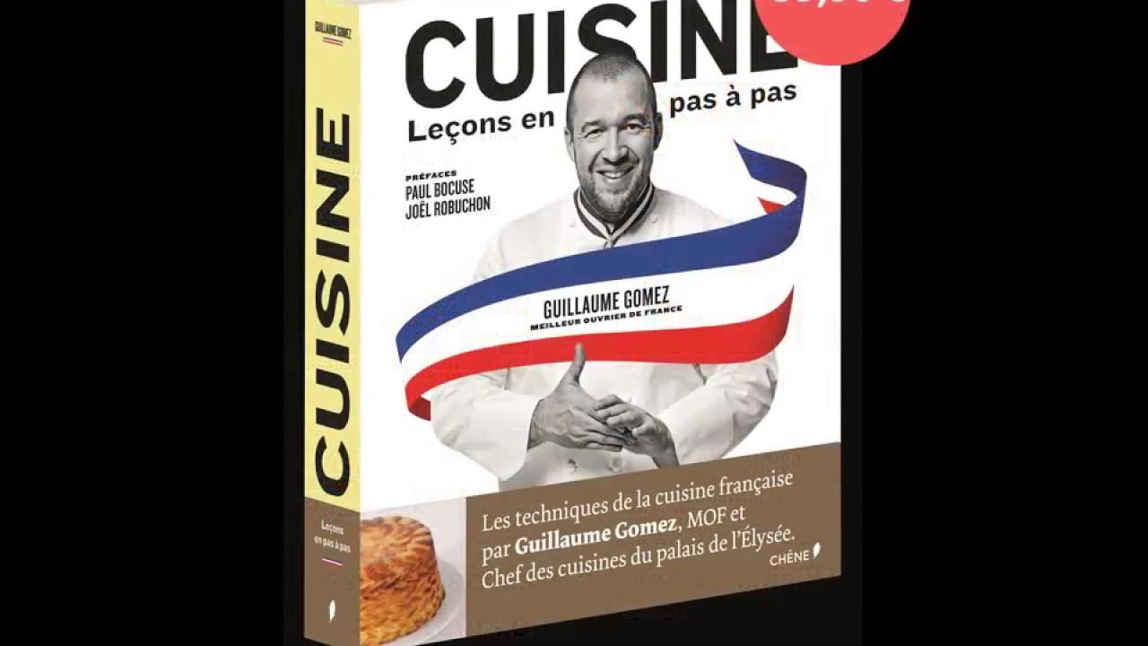 Cuisine Lecons En Pas A Pas De Guillaume Gomez Les Editions Du Chene