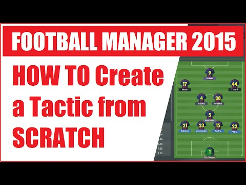 HOW TO Create a Tactic from SCRATCH on Football Manager 2015