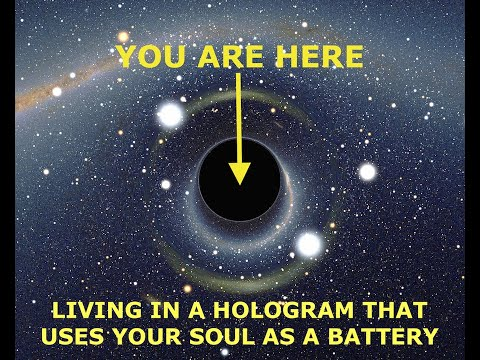 You Are Here: Living In A Hologram That Uses Your Soul As A Battery, This Is How It Works, The Code