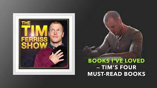 Books I've Loved — Tim's Four Must Read Books | The Tim Ferriss Show