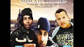 Nunca Te Olvidare. Brandon Way - Alex Lake Poet - Jhoriet ( Prod . CorajeDacent IDacentMusic)