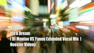 DJ Dean - Its A Dream [ DJ Manian VS Yanou Extended Vocal Mix ] HQ