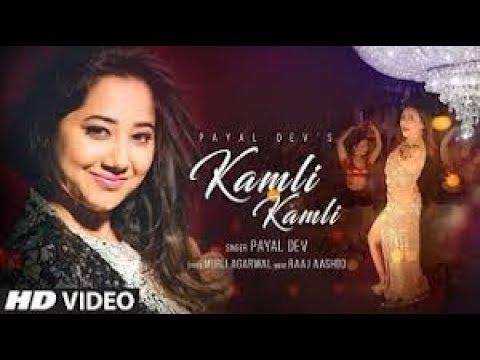 Kamli Kamli Video Song | Payal Dev | Raaj Aashoo | Latest Song 2018 | World Music | bollywood song