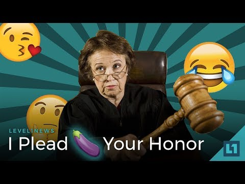 Level1 News February 6 2018: I Plead 🍆, Your Honor