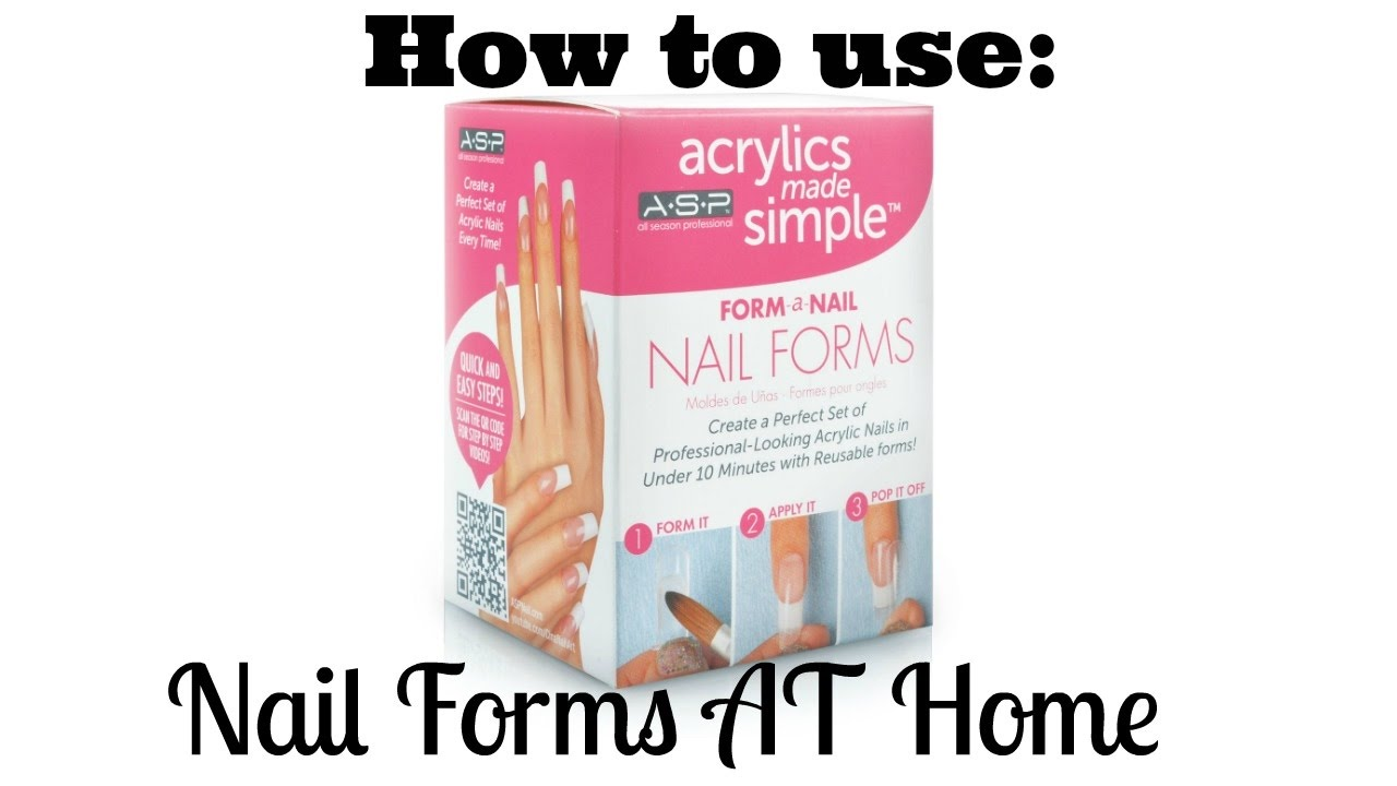 Easy At Home Acrylic Set How To Use A S P Nail Forms