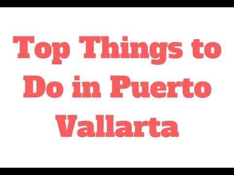 Top Things to Do in Puerto Vallarta // 90 Second Know How - Travel Tips and Tricks