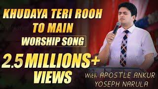Khudaya teri rooh toh main with Apostle Ankur Narula   Live worship song
