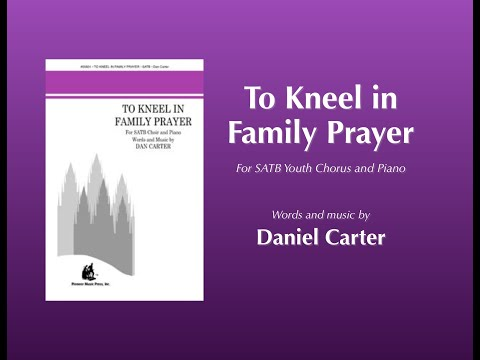 To Kneel in Family Prayer, for SATB Chorus and Piano by Daniel Carter