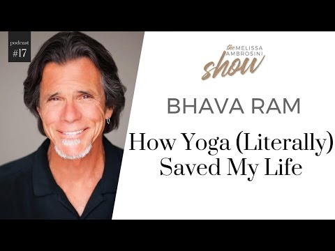 17: Bhava Ram On How Yoga (Literally) Saved My Life With Melissa Ambrosini